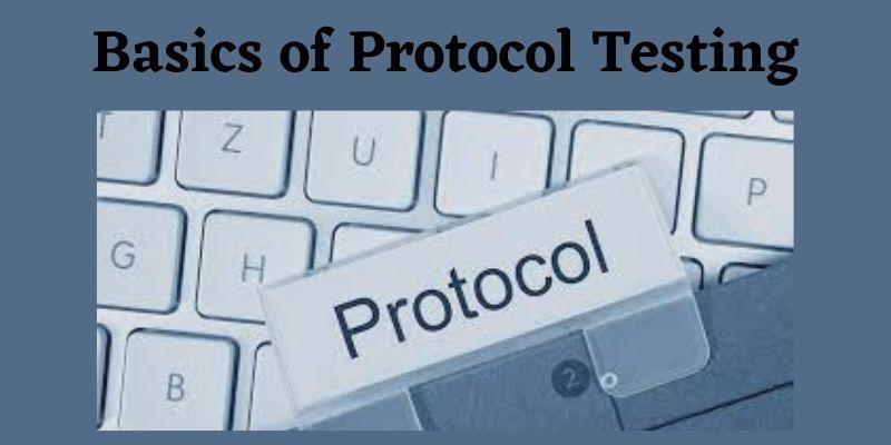 The Basics of Protocol Testing